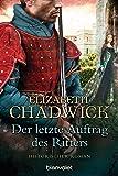 Der letzte Auftrag des Ritters: Historischer Roman - Elizabeth Chadwick