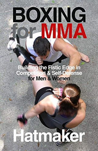 Boxing for Mma: Building the Fistic Edge in Competition & Self-Defense for Men & Women por Mark Hatmaker