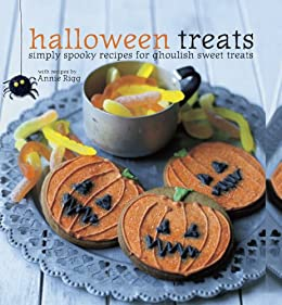 Halloween Treats: Simply spooky recipes for ghoulish sweet treats by [Rigg, Annie]