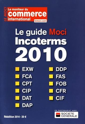 Le guide Moci Incoterms 2010 : Guide pratique pour les entreprises