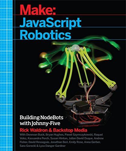Make: JavaScript Robotics: Building NodeBots with Johnny-Five, Raspberry Pi, Arduino, and BeagleBone by Backstop Media (2015-05-08)
