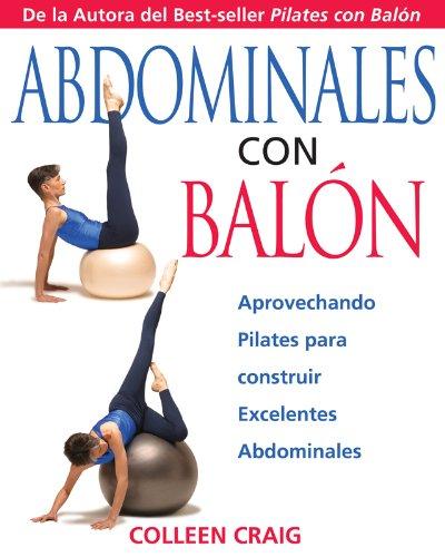 Google book descargador completo Abdominales con Balón: Aprovechando Pilates para construir Excelentes Abdominales en español
