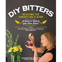 DIY Bitters: Reviving the Forgotten Flavor: A Guide to Making Your Own Bitters: For Bartenders, Cocktail Enthusiasts and Herbalists
