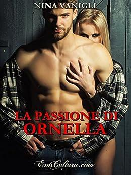 La passione di Ornella (Italian Edition) by [Nina Vanigli]