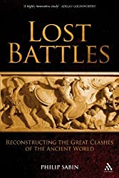 Lost Battles: Reconstructing the Great Clashes of the Ancient World by Philip Sabin (2009-05-20)