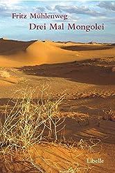 Drei Mal Mongolei: Dampignak und andere Erzählungen. Reisetagebücher und Briefe aus der Sven-Hedin-Expedition durch die Mongolei