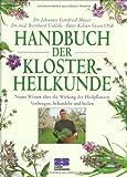 Handbuch der Klosterheilkunde: Neues Wissen über die Wirkung der Heilpflanzen. Vorbeugen, behandeln und heilen