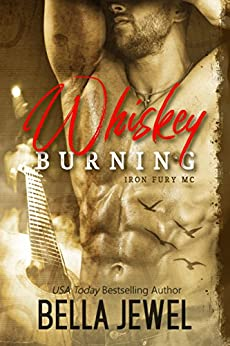Whiskey Burning (Iron Fury MC Book 1) by [Jewel, Bella]