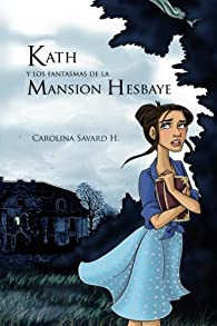 Kath y los fantasmas de la Mansion Hesbaye par Carolina Savard