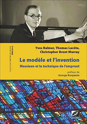 Le Modèle et l'Invention : Olivier Messiaen et la technique de l'emprunt