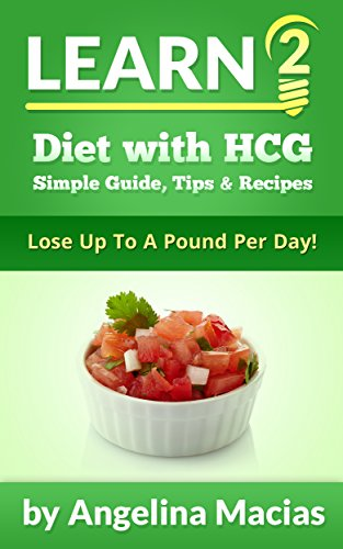 learn-2-diet-with-hcg-simple-guide-tips-recipe-lose-up-to-a-pound-per-day-english-edition