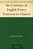 Six Centuries of English Poetry Tennyson to Chaucer (English Edition)