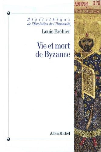 Vie et mort de Byzance (Bibliothèque de l'évolution de l'humanité t. 51)