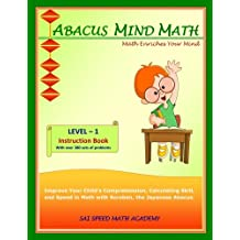 Abacus Mind Math Instruction Book Level 1: Step by Step Guide to Excel at Mind Math with Soroban, a Japanese Abacus