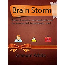 Brain Storm: A Brain Aneurysm that nearly killed me My recovery and the strategies I used