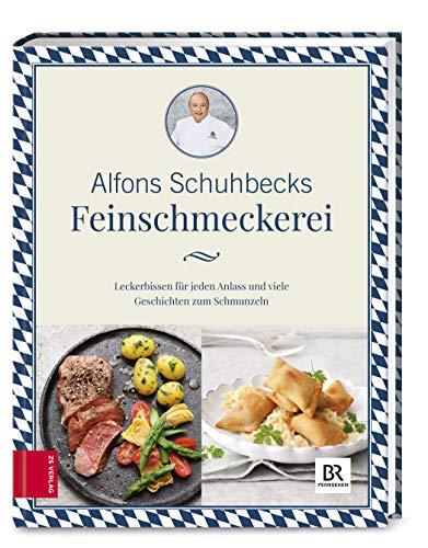 Schuhbecks Feinschmeckerei: Leckerbissen für jeden Anlass - Rezepte und Geschichten zum Schmunzeln