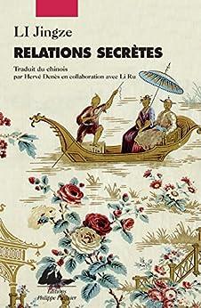 Relations secrètes: Réflexions insolites sur les relations entre la Chine et l'Occident au fil des siècles par [LI, Jingze]