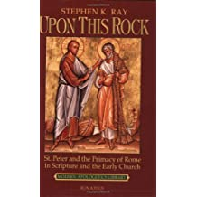 Upon This Rock: St. Peter and the Primacy of Rome in Scripture and the Early Church (Modern Apologetics Library)