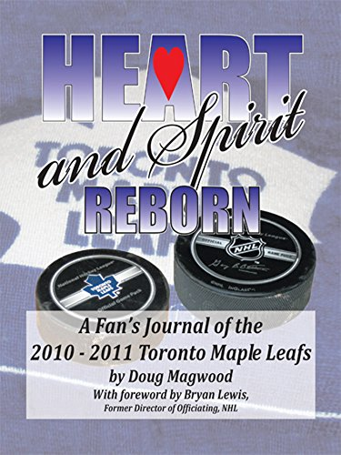 Heart and Spirit Reborn: A Fan's Journal of the 2010-2011 Toronto Maple Leafs (English Edition) por Doug Magwood