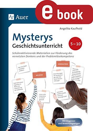 Mysterys Geschichtsunterricht 5-10: Schüleraktivierende Materialien zur Förderung des vernetzten Denkens und der Problemlösekompetenz (5. bis 10. Klasse)