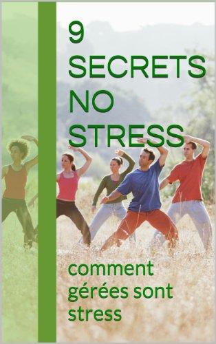 9 secrets no  stress: comment gérées sont stress par PIERRE pyronnet