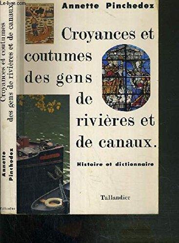 Croyances et coutumes des gens de rivières et de canaux : Histoire et dictionnaire. par Annette Pinchedez