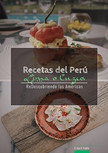 Recetas del Perú. Lima o Cuzco. (ReDescubriendo las Américas nº 1) por D Jose Vargas Padilla