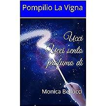 Ucci Ucci sento profumo di: Monica Bellucci (Italian Edition)