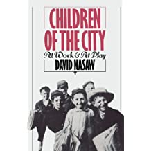 Children of the City: At Work and At Play by David Nasaw (1986-05-22)
