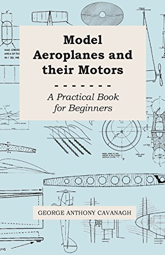 Model Aeroplanes and Their Motors - A Practical Book for Beginners por George Anthony Cavanagh