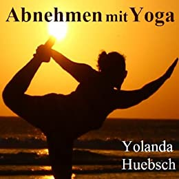 abnehmen mit yoga ebook yolanda huebsch kindle shop. Black Bedroom Furniture Sets. Home Design Ideas