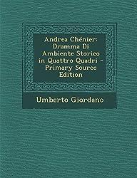 Andrea Chenier: Dramma Di Ambiente Storico in Quattro Quadri