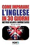 COME IMPARARE L'INGLESE IN 30 GIORNI (Edizione 2018): Metodo Veloce e Divertente! (HOW2 Edizioni Vol. 69)
