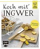 Koch mit - Ingwer: 1 Zutat 25 Rezepte - Vielseitig & gesund