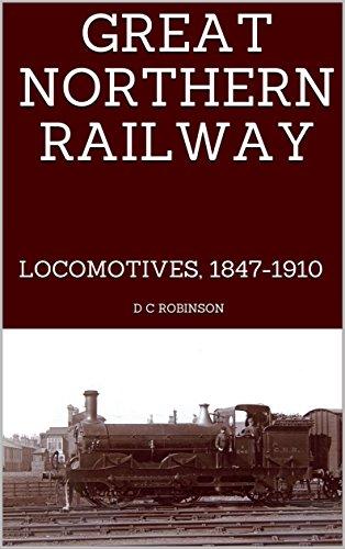GREAT NORTHERN RAILWAY: LOCOMOTIVES, 1847-1910 (English Edition) por D C Robinson