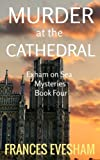 Murder at the Cathedral: Exham on Sea Mysteries Book Four: Volume 4