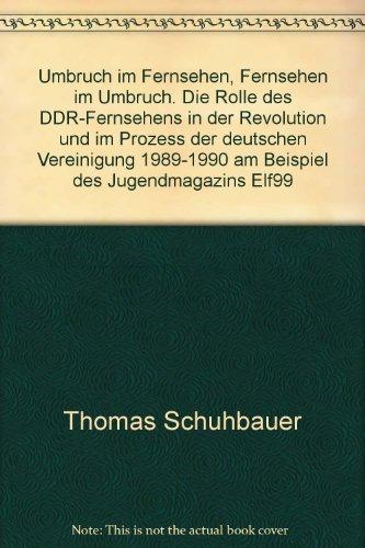 Umbruch im Fernsehen, Fernsehen im Umbruch. Die Rolle des DDR-Fernsehens in der Revolution und im Prozess der deutschen Vereini