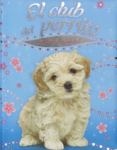 El Club Del Perrito. Mi Diario De Amistad (Diarios y manuales)