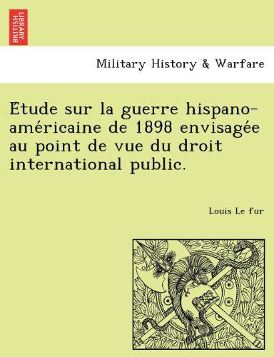 E?tude sur la guerre hispano-ame?ricaine de 1898 envisage?e au point de vue du droit international public.