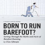 Born to Run Barefoot?: Sorting Through the Myths and Facts of Barefoot Running