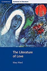 The Literature of Love (Cambridge Contexts in Literature): Written by Mary Ward, 2009 Edition, (1st Edition) Publisher: Cambridge University Press [Paperback]