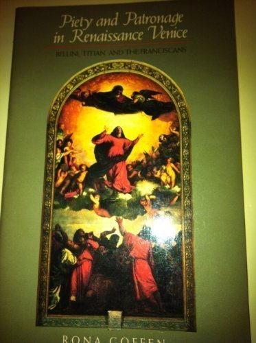 Piety and Patronage in Renaissance Venice: Bellini, Titian, and the Franciscans by Professor Rona Goffen (1990-09-10)