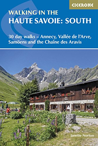 Walking in the Haute Savoie: South: 30 day walks - Annecy, Vallée de l'Arve, Samoëns and the Chaîne des Aravis (International Walking)