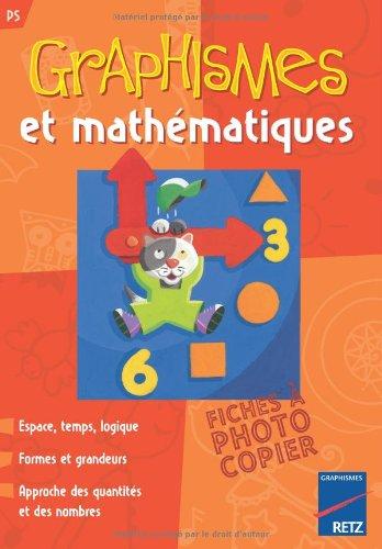 Graphismes et mathmatiques PS : Espace, temps, logique, formes et grandeurs, approche des quantits et des nombres