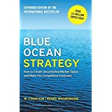 Blue Ocean Strategy, Expanded Edition: How to Create Uncontested Market Space and Make the Competition Irrelevant by W. Chan Kim (2015-01-20)