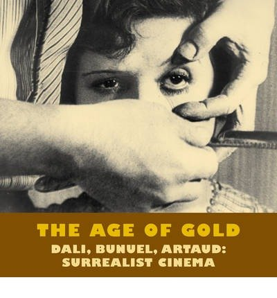 [(The Age of Gold: Dali, Bunuel, Artaud: Surrealis...