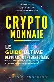 Telecharger Livres Crypto monnaie Le Guide Ultime Debutant et Intermediaire pour Apprendre a Investir Trader et Miner les Crypto Monnaies (PDF,EPUB,MOBI) gratuits en Francaise