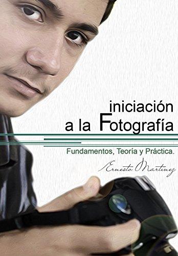 Iniciación a la Fotografía: Fundamentos, Teoría y Práctica.