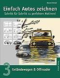 Einfach Autos zeichnen - Schritt für Schritt zu perfekten Motiven! / Geländewagen & Offroader