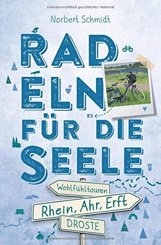Rhein, Ahr, Erft. Radeln für die Seele: Wohlfühltouren